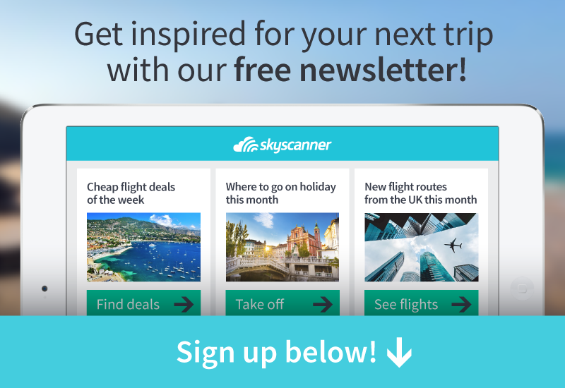 Sign up for Skyscanner's weekly newsletter to receive more great deals and travel tips