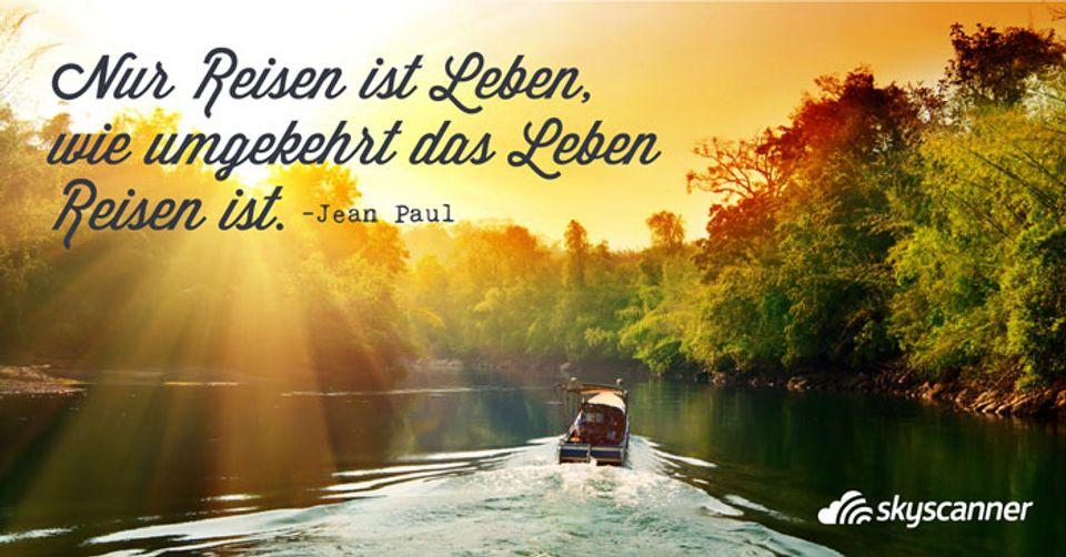 Nur Reisen Ist Leben, Wie Umgekehrt Das Leben Reisen Ist.   Jean Paul.  Lustige Reisezitate