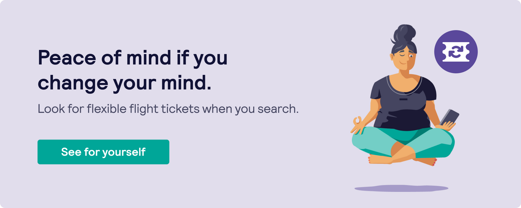 If you're worried about flight delays and cancellations you can look for flexible tickets when you search with Skyscanner